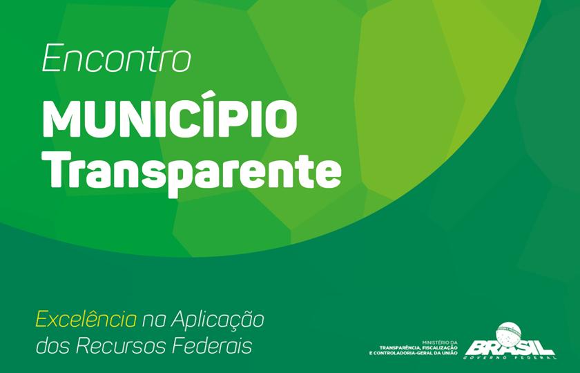 Encontro Município Transparente orienta prefeitos sobre correta aplicação dos recursos federais