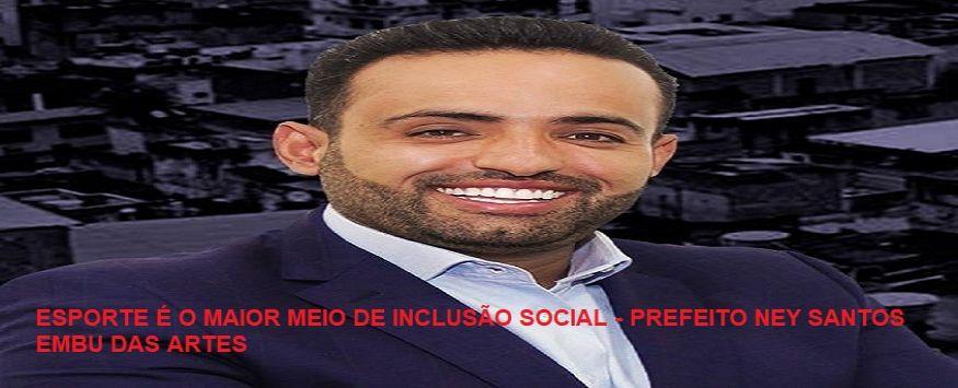 ESPORTE É O MAIOR MEIO DE INCLUSÃO SOCIAL - PREFEITO NEY SANTOS